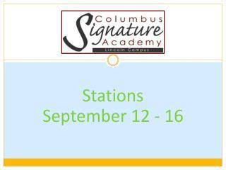 Stations  September 12 - 16