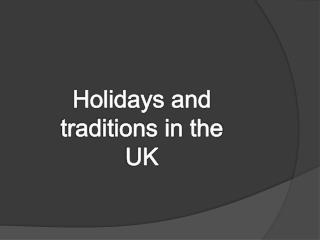 Holidays and t raditions in the  UK