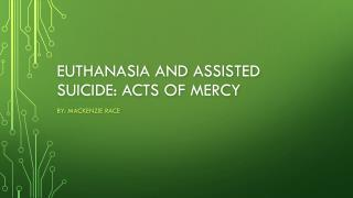 Euthanasia and Assisted Suicide: Acts of mercy