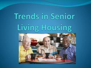 Trends in Senior Living Housing