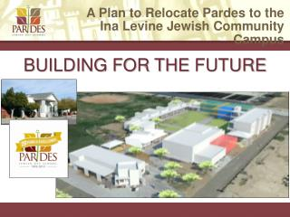 A  Plan to Relocate Pardes to  the Ina  Levine Jewish Community  Campus