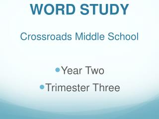 WORD STUDY Crossroads Middle School