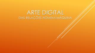 Arte  digital DAS RELAÇÕES HOMEM/ MáQUINA