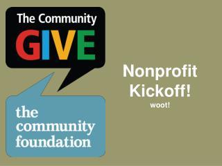 Nonprofit  Kickoff! woot!