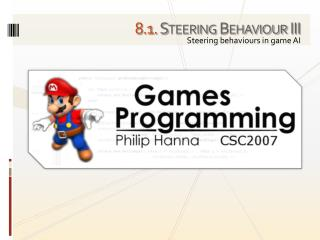 8 . 1. Steering Behaviour III