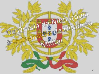 Da  Queda da Monarquia  à  Instauração  da  Ditadura Militar