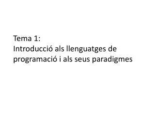 Tema 1: Introducció als llenguatges  de  programació  i  als seus paradigmes