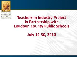 Teachers in Industry Project in Partnership with Loudoun County Public Schools July  12-30, 2010