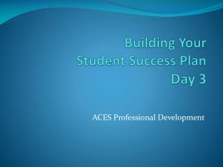Building Your Student Success Plan Day 3