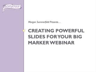 Creating Powerful Slides for your Big Marker Webinar