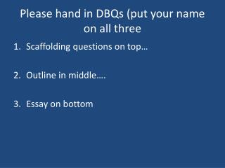 Please hand in DBQs (put your name on all three
