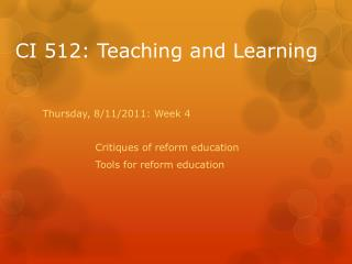 Thursday , 8/11/2011: Week 4 Critiques of  r eform education Tools for reform education