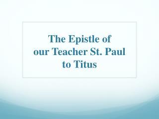 The Epistle o f  our Teacher St. Paul to Titus