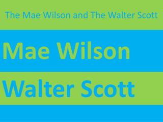The Mae Wilson and The Walter Scott