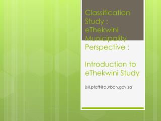 Classification Study : eThekwini Municipality  Perspective : Introduction to eThekwini Study