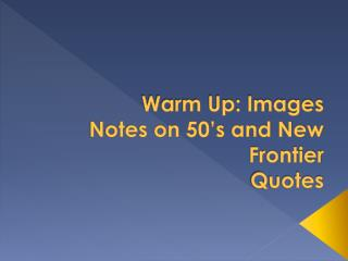 Warm Up: Images Notes on 50's and New Frontier Quotes