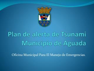 Plan de alerta de Tsunami Municipio de Aguada