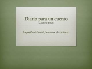 Diario para un cuento  ( Deshoras  1982)