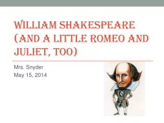 William Shakespeare (And a little Romeo and Juliet, too)