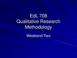 EdL 708 Qualitative Research Methodology