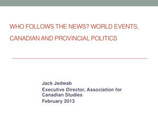 Who Follows the News? World Events, Canadian and Provincial Politics