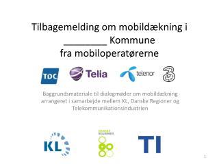 Tilbagemelding om mobildækning i  ________ Kommune  fra mobiloperatørerne