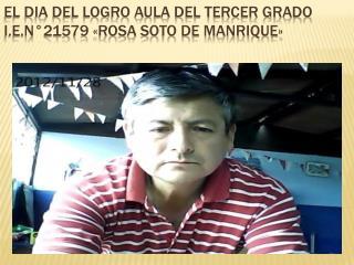 EL DIA DEL LOGRO AULA DEL TERCER GRADO I.E.N°21579 «ROSA SOTO DE MANRIQUE»