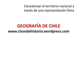 GEOGRAFÍA DE  CHILE www.clasedehistoria.wordpress.com