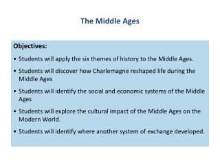 Objectives: Students will apply the six themes of history to the Middle Ages.