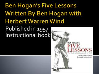 Ben Hogan's Five Lessons Written By Ben Hogan with Herbert Warren Wind