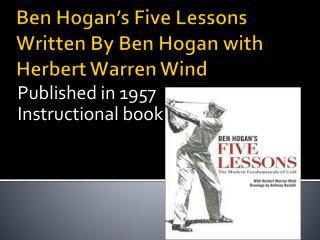 Ben Hogan�s Five Lessons Written By Ben Hogan with Herbert Warren Wind