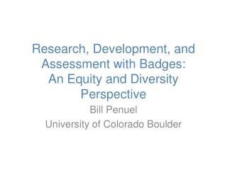 Research, Development, and Assessment with Badges: An Equity and Diversity Perspective