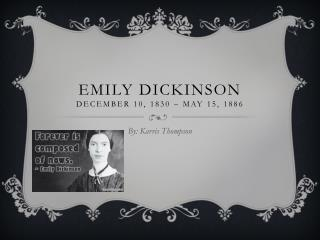 Emily Dickinson December 10, 1830 –  May 15, 1886