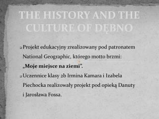 THE HISTORY AND THE CULTURE OF DĘBNO