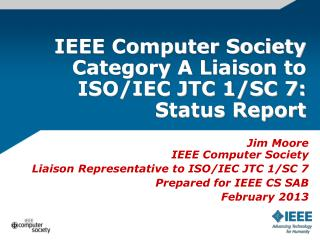 IEEE Computer Society Category A Liaison to ISO/IEC JTC 1/SC 7: Status  Report