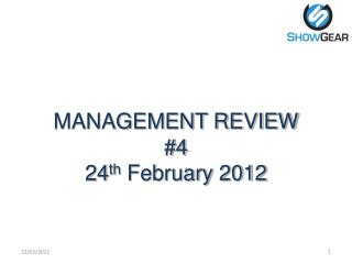 MANAGEMENT REVIEW  #4 24 th  February 2012