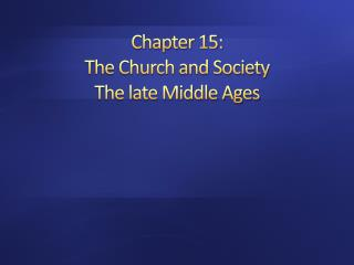 Chapter 15:  The Church and Society  The late Middle Ages