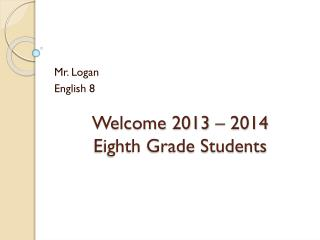 Welcome 2013 – 2014 Eighth Grade Students
