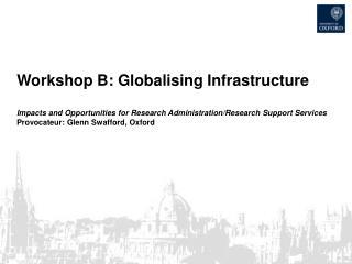 Workshop B: Globalising Infrastructure