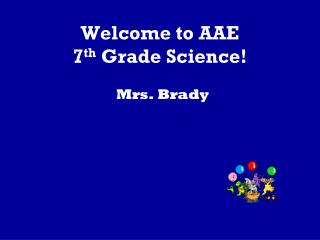 Welcome to AAE  7 th  Grade Science!