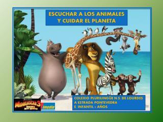 ESCUCHAR A LOS ANIMALES  Y CUIDAR  EL PLANETA