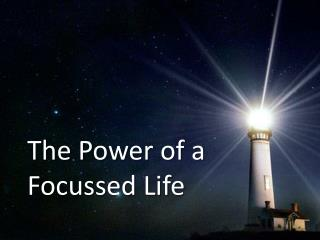 The Power of a Focussed Life