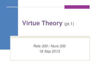Virtue  Theory  (pt.1)