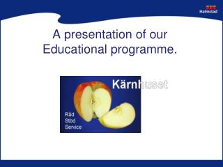 A presentation of our  Educational programme.