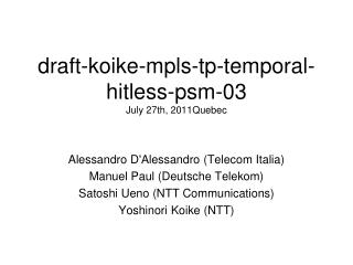 draft-koike-mpls-tp-temporal-hitless-psm-03 July 27th, 2011Quebec