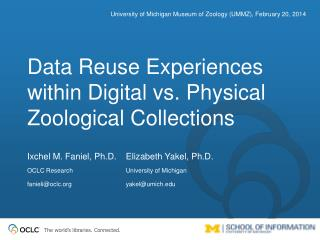 Data  Reuse Experiences within Digital vs. Physical Zoological  Collections