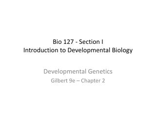 Bio 127 - Section I Introduction to Developmental Biology
