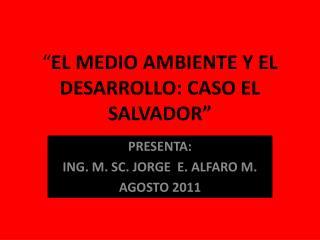 """"""" EL MEDIO AMBIENTE Y EL DESARROLLO: CASO EL SALVADOR"""""""