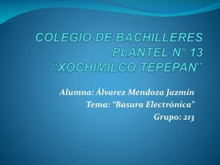 """COLEGIO DE BACHILLERES PLANTEL N° 13 """"XOCHIMILCO TEPEPAN """""""