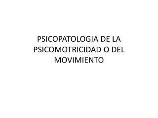 PSICOPATOLOGIA DE LA PSICOMOTRICIDAD O DEL MOVIMIENTO